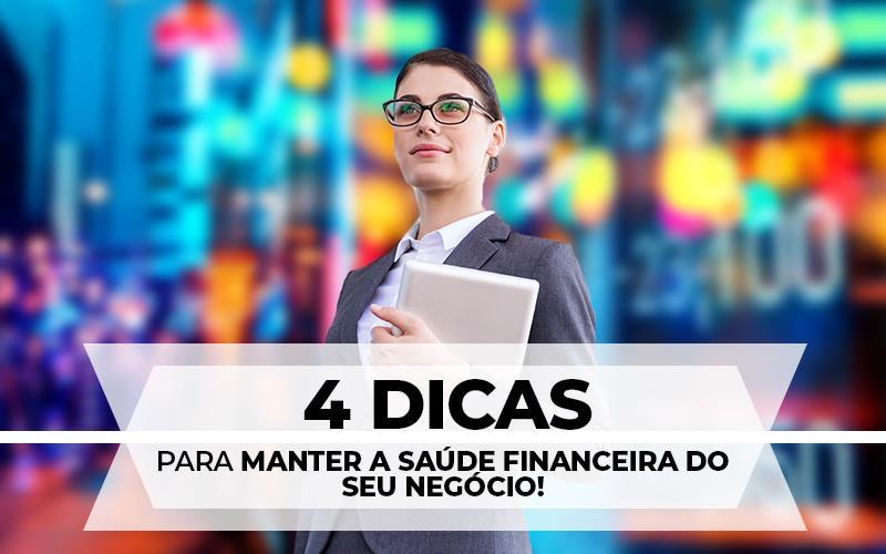 4 Dicas Para Manter A Saúde Financeira Do Seu Negócio!