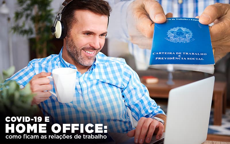 Covid 19 E Home Office Como Ficam As Relações De Trabalho