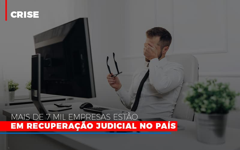 Mais De 7 Mil Empresas Estão Em Recuperação Judicial No País
