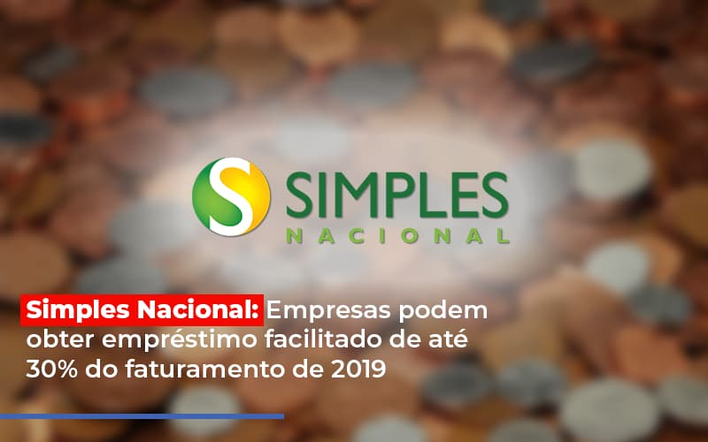 Simples Nacional: Empresas Podem Obter Empréstimo Facilitado De Até 30% Do Faturamento De 2019
