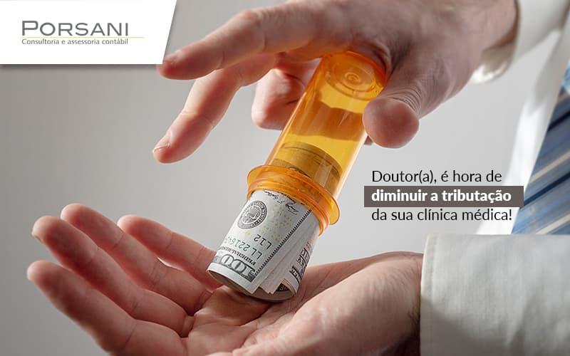 Doutor E Hora De Diminuir A Tributacao Da Sua Clinica Medica Post (1) - Contabilidade Em Alphaville | Porsani Contabilidade