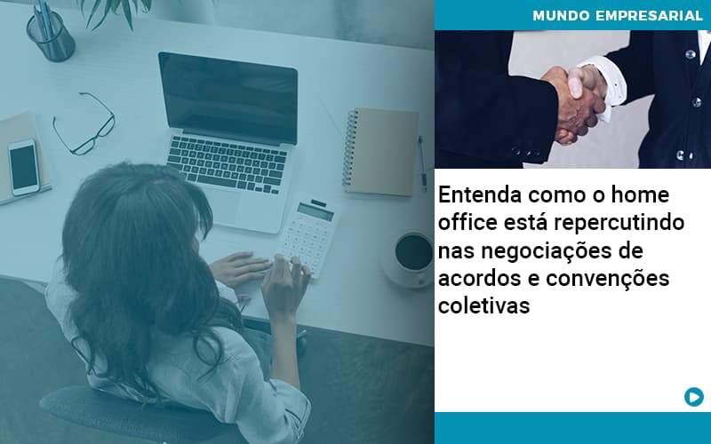Entenda Como O Home Office Está Repercutindo Nas Negociações De Acordos E Convenções Coletivas - Contabilidade Em Alphaville | Porsani Contabilidade
