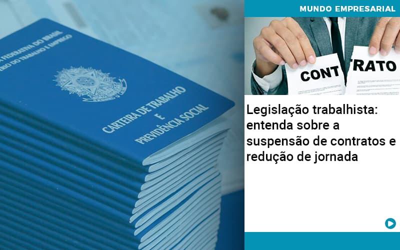 Legislação Trabalhista: Entenda Sobre A Suspensão De Contratos E Redução De Jornada
