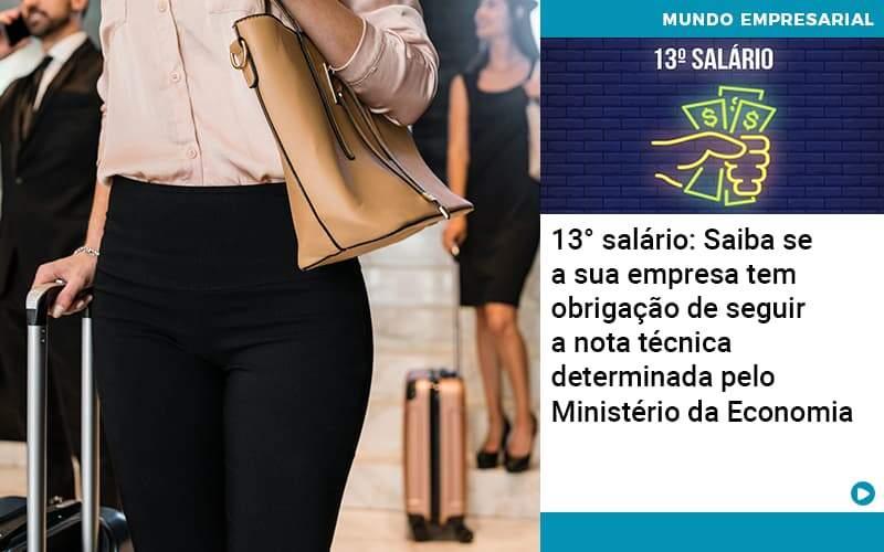 13° Salário: Saiba Se A Sua Empresa Tem Obrigação De Seguir A Nota Técnica Determinada Pelo Ministério Da Economia