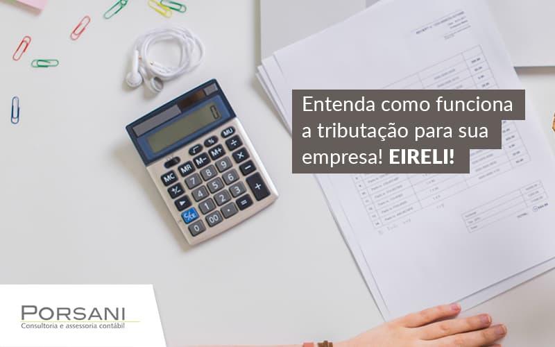 Empresa Eireli Tributação: Como Funciona?