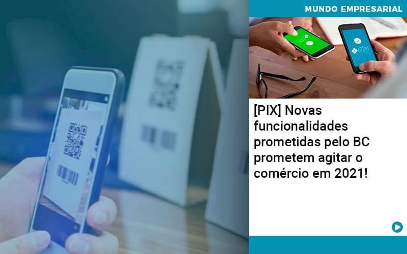 [PIX] Novas Funcionalidades Prometidas Pelo BC Prometem Agitar O Comércio Em 2021!