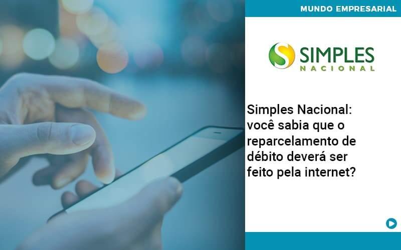 Simples Nacional Voce Sabia Que O Reparcelamento De Debito Devera Ser Feito Pela Internet - Contabilidade Em Alphaville | Porsani Contabilidade
