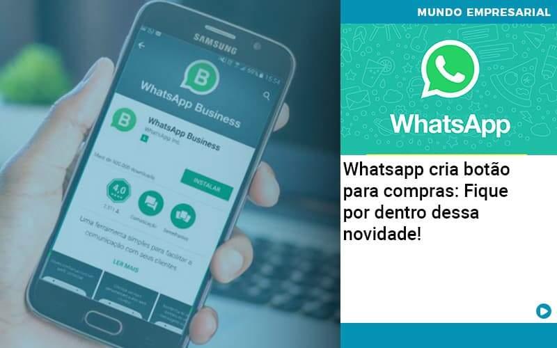 Whatsapp Cria Botao Para Compras Fique Por Dentro Dessa Novidade - Contabilidade Em Alphaville | Porsani Contabilidade
