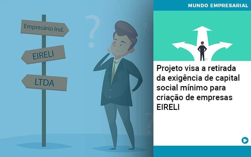 Projeto Visa A Retirada Da Exigencia De Capital Social Minimo Para Criacao De Empresas Eireli - Contabilidade Em Alphaville | Porsani Contabilidade