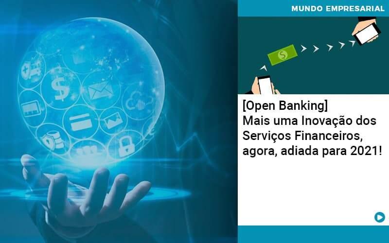 Open Banking Mais Uma Inovacao Dos Servicos Financeiros Agora Adiada Para 2021 - Contabilidade Em Alphaville | Porsani Contabilidade