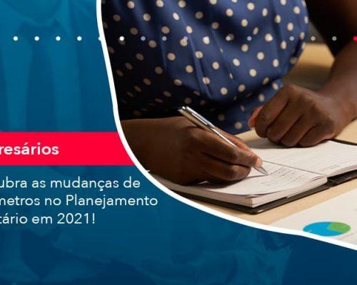 Descubra As Mudanças De Parâmetros No Planejamento Tributário Em 2021!