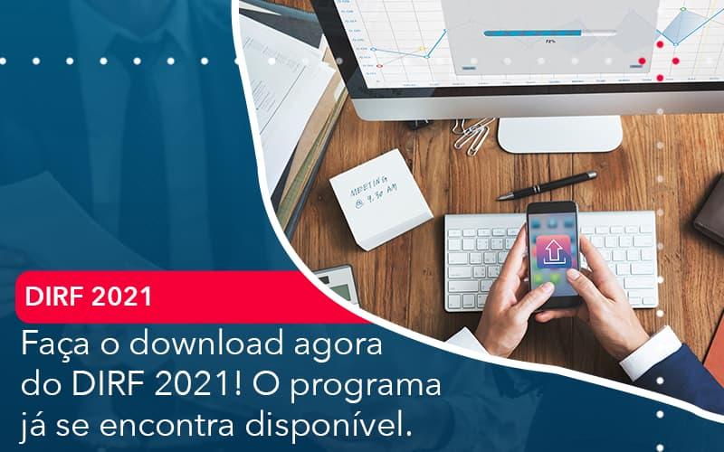 Faça O Download Agora Do DIRF 2021! O Programa Já Se Encontra Disponível.