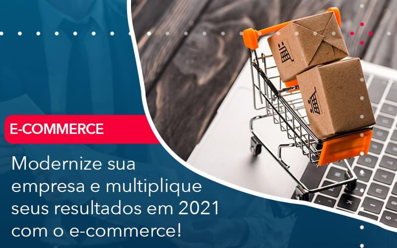 Modernize Sua Empresa E Multiplique Seus Resultados Em 2021 Com O E-commerce!
