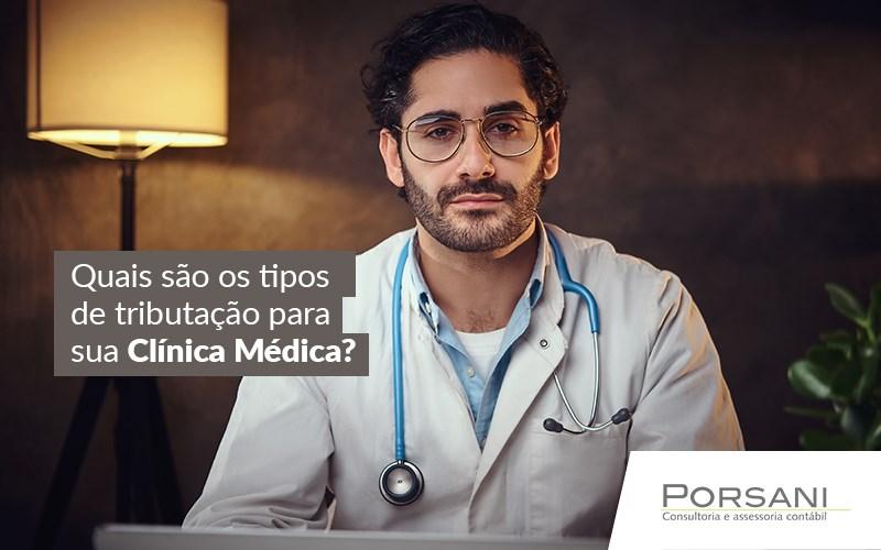 Quais São Os Tipos De Tributação Para Sua Clínica Médica?