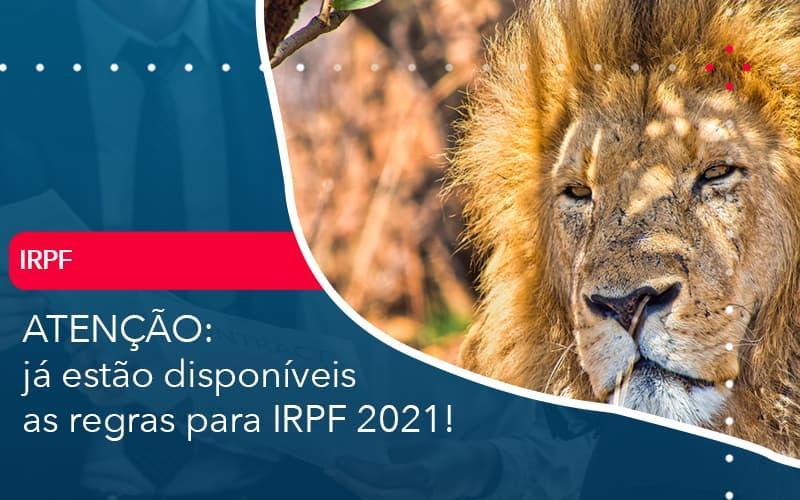ATENÇÃO: Já Estão Disponíveis As Regras Para IRPF 2021!