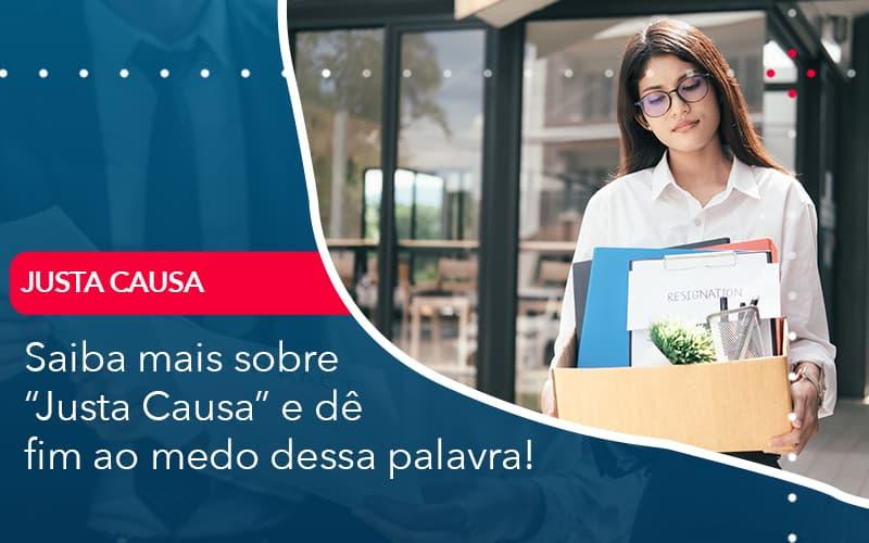 """Saiba Mais Sobre  """"Justa Causa"""" E Dê Fim Ao Medo Dessa Palavra!"""