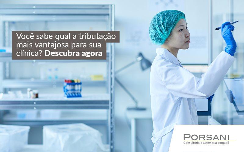 Qual A Melhor Tributação Para Clínica Médica?