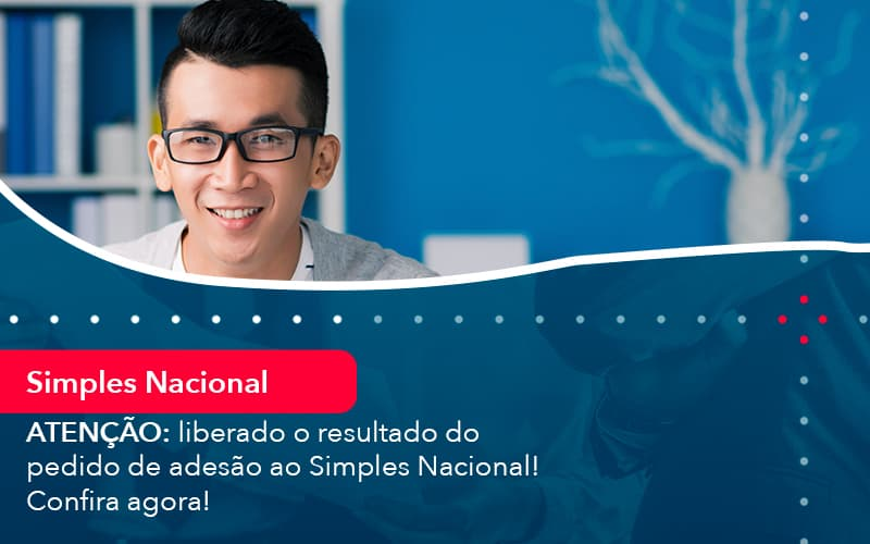ATENÇÃO: Liberado O Resultado Do Pedido De Adesão Ao Simples Nacional! Confira Agora!