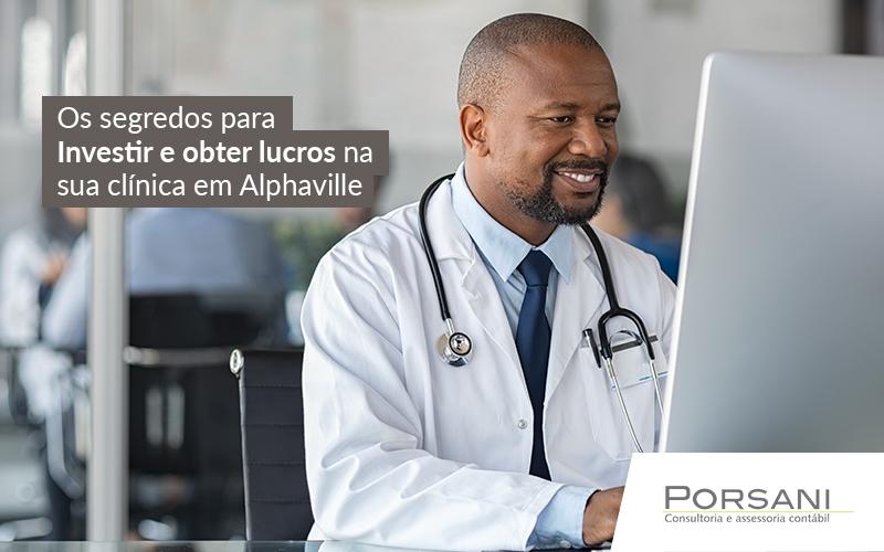 Os Segredos Para Investir E Obter Lucros Na Sua Clinica Em Alphaville Post - Contabilidade Em Alphaville | Porsani Contabilidade
