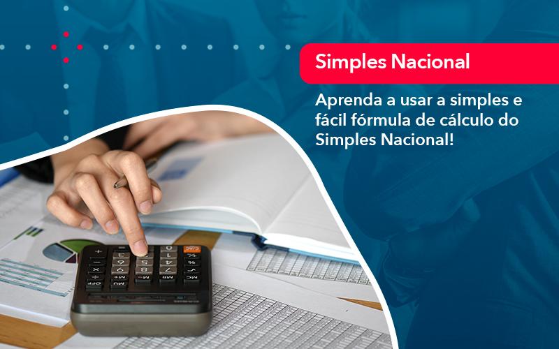 Aprenda A Usar A Simples E Fácil Fórmula De Cálculo Do Simples Nacional!