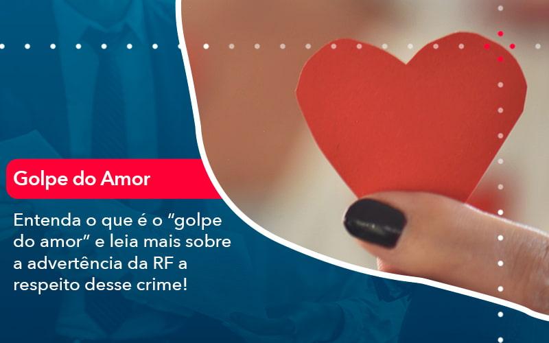 """Entenda O Que é O """"golpe Do Amor"""" E Leia Mais Sobre A Advertência Da RF A Respeito Desse Crime!"""