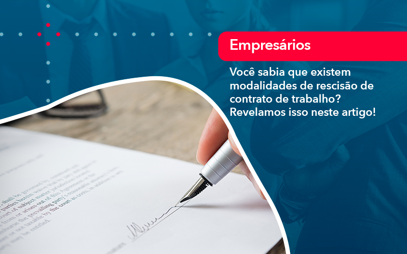 Você Sabia Que Existem Modalidades De Rescisão De Contrato De Trabalho? Revelamos Isso Neste Artigo!