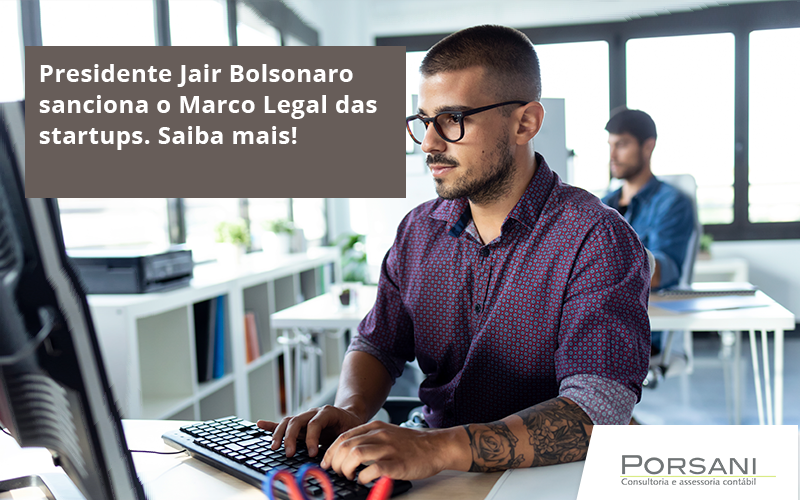 Presidente Jair Bolsonaro Sanciona O Marco Legal Das Startups. Saiba Mais Porsani - Contabilidade Em Alphaville | Porsani Contabilidade